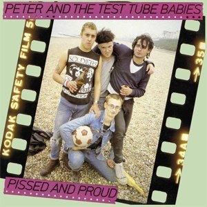 PETER & THE TEST TUBE BABIES - PISSED & PROUD (+RARITIES 12