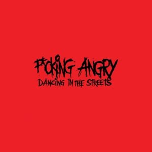 F*CKING ANGRY - DANCING IN THE STREETS