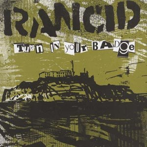 RANCID - TURN IN YOUR BADGE