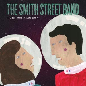 SMITH STREET BAND, THE - I SCARE MYSELF SOMETIMES/GOD IN THE NAME OF...