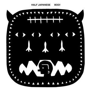 HALF JAPANESE - BOO!