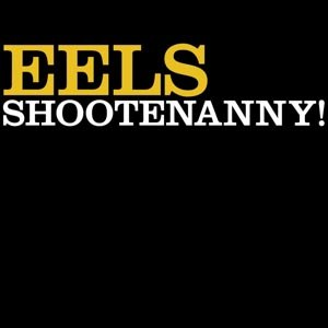 EELS - SHOOTENANNY! (BACK TO BLACK)