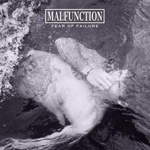 MALFUNCTION - FEAR OF FAILURE