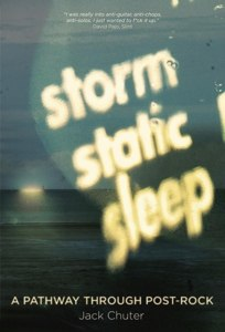 CHUTER, JACK - STORM STATIC SLEEP: A PATHWAY THROUGH POST-ROCK
