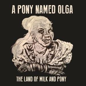 A PONY NAMED OLGA - THE LAND OF MILK AND PONY