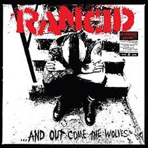 RANCID - AND OUT COME THE WOLVES - 20TH ANNI
