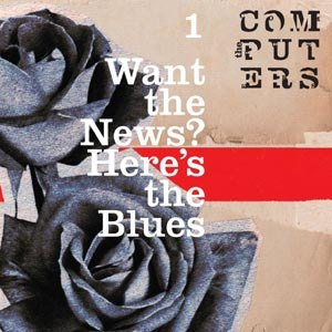 COMPUTERS, THE - WANT THE NEWS, HERE'S THE BLUES