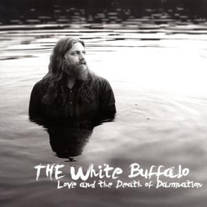 WHITE BUFFALO - LOVE AND THE DEATH OF DAMANTION