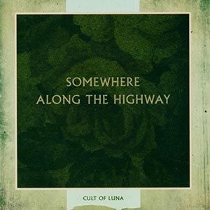 CULT OF LUNA - SOMEWHERE ALONG THE HIGHWAY
