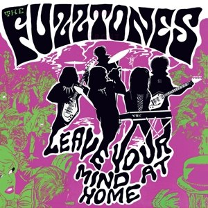 FUZZTONES, THE - LEAVE YOUR MIND AT HOME (LP + 7