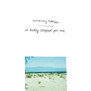 SORORITY NOISE - IT KINDLY STOPPED FOR