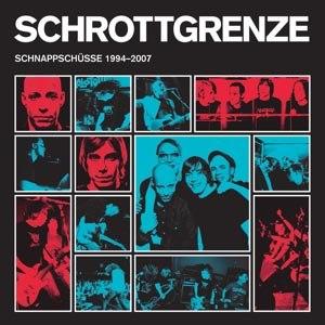 SCHROTTGRENZE - SCHNAPPSCHÜSSE 1994-2007