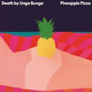 DEATH BY UNGA BUNGA - PINEAPPLE PIZZA