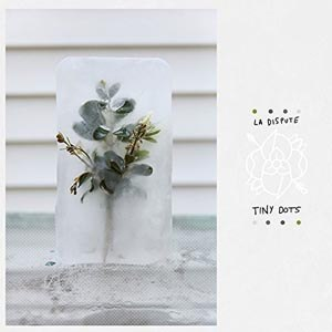 LA DISPUTE - TINY DOTS