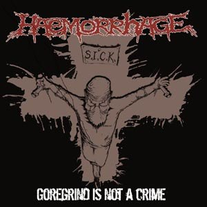HAEMORRHAGE - GOREGRIND IS NOT A CRIME (RSD 2016)