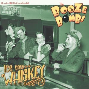 BOOZE BOMBS, THE - ICE COLD WHISKEY