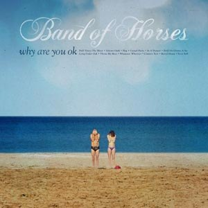 BAND OF HORSES - WHY ARE YOU OKAY