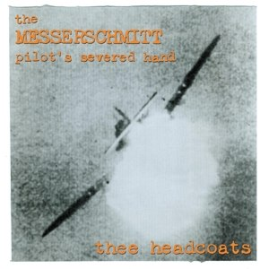 THEE HEADCOATS - THE MESSERSCHMITT PILOT'S SEVERED H