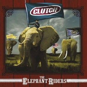 CLUTCH - ELEPHANT RIDERS