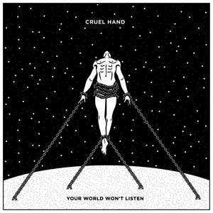 CRUEL HAND - YOUR WORLD WONT LISTEN