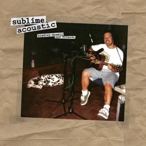 SUBLIME - ACOUSTIC: BRADLEY NOWELL & FRIENDS