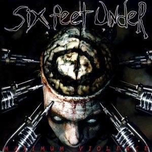 SIX FEET UNDER - MAXIMUM VIOLENCE
