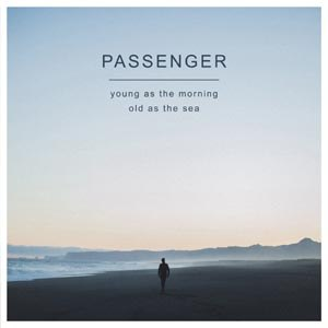PASSENGER - YOUNG AS THE MORNING OLD AS THE SEA (2LP)