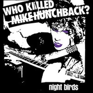 NIGHT BIRDS - WHO KILLED MIKE HUNCHBACK?