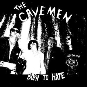 CAVEMEN, THE - BORN TO HATE