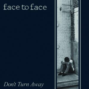FACE TO FACE - DON'T TURN AWAY (RE-ISSUE)