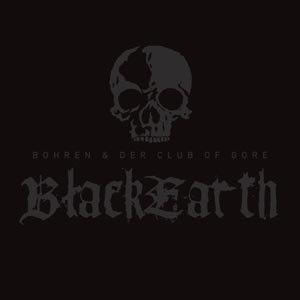 BOHREN & DER CLUB OF GORE - BLACK EARTH