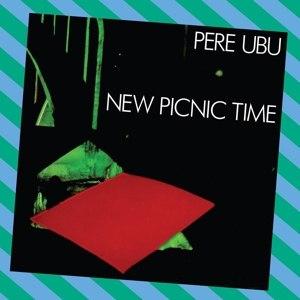PERE UBU - NEW PICNIC TIME