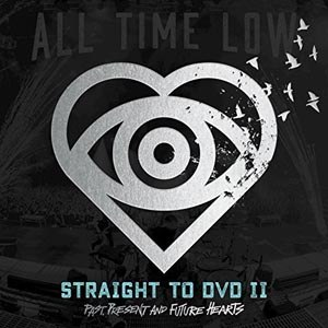 ALL TIME LOW - STRAIGHT TO DVD II:PAST, PRESENT AND FUTURE HEARTS