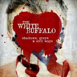 WHITE BUFFALO, THE - SHADOWS, GREYS & EVIL WAYS