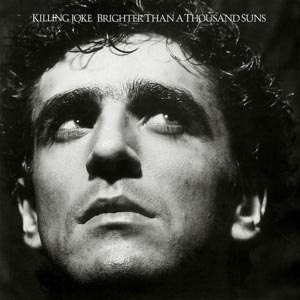 KILLING JOKE - BRIGHTER THAN A THOUSAND SUNS (PICTURE)