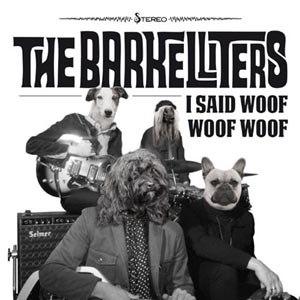 BARKELLITERS, THE - I SAID WOOF WOOF WOOF