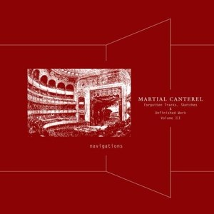 MARTIAL CANTEREL - NAVIGATIONS VOLUME III