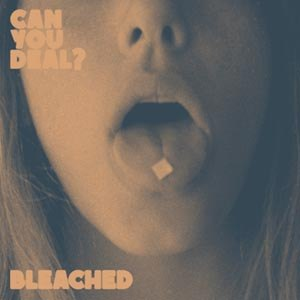 BLEACHED - CAN YOU DEAL?