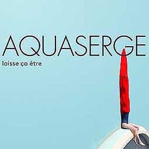 AQUASERGE - LAISSE CA ETRE