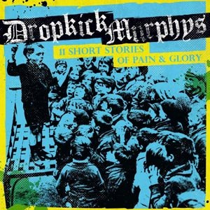 DROPKICK MURPHYS - 11 SHORT STORIES OF PAIN AND GLORY (BLACK)
