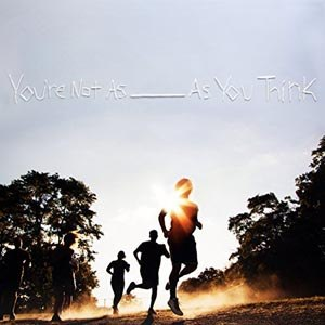 SORORITY NOISE - YOU'RE NOT AS ____  AS YOU THINK  (