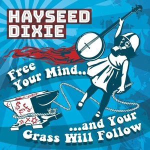 HAYSEED DIXIE - FREE YOUR MIND AND YOUR GRASS WILL