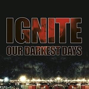 IGNITE - OUR DARKEST DAYS (RE-ISSUE 2017)