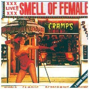 CRAMPS, THE - SMELL OF FEMALE