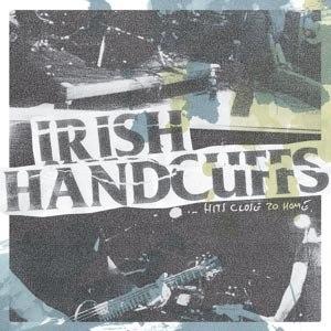 IRISH HANDCUFFS - HITS CLOSE TO HOME