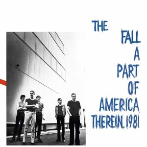 FALL, THE - A PART OF AMERICA THEREIN 1981