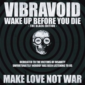 VIBRAVOID - WAKE UP BEFORE YOU DIE (BLACK EDITION)