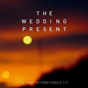 WEDDING PRESENT, THE - THE HOME INTERNATIONALS E.P.