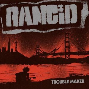 RANCID - TROUBLE MAKER