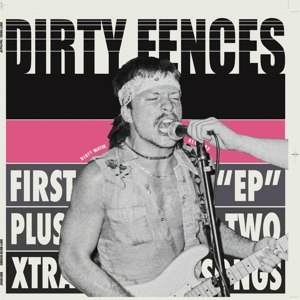 DIRTY FENCES - THE FIRST EP PLUS